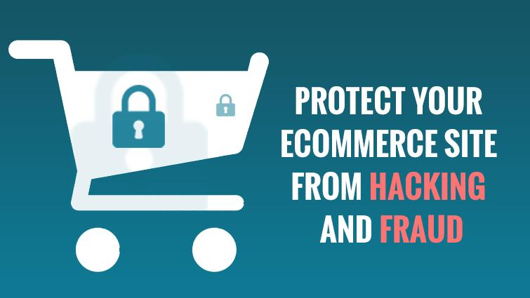 protect ecommerce site from hacking and fraud