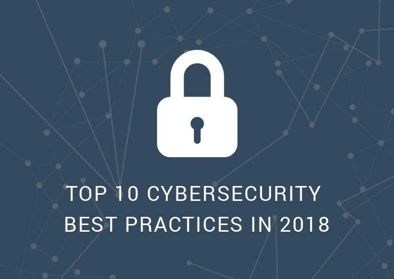 Ten Cybersecurity Best Practices in 2018