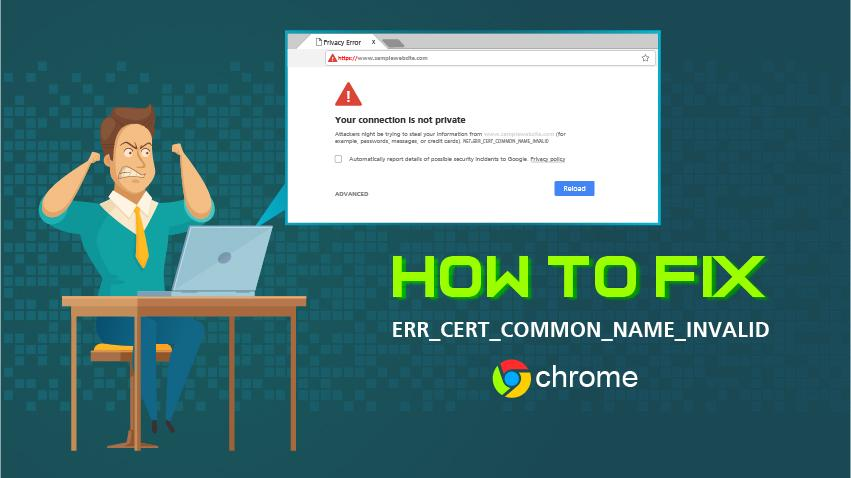 how to fix net_err_cert_common_name_invalid in Chrome