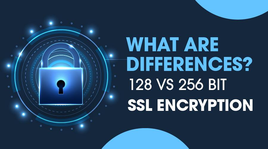 128-Bit SSL Encryption Vs 256-Bit SSL Encryption