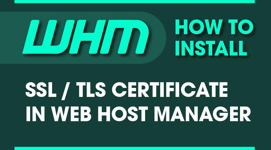 How to Install SSL Certificate in Web Host Manager