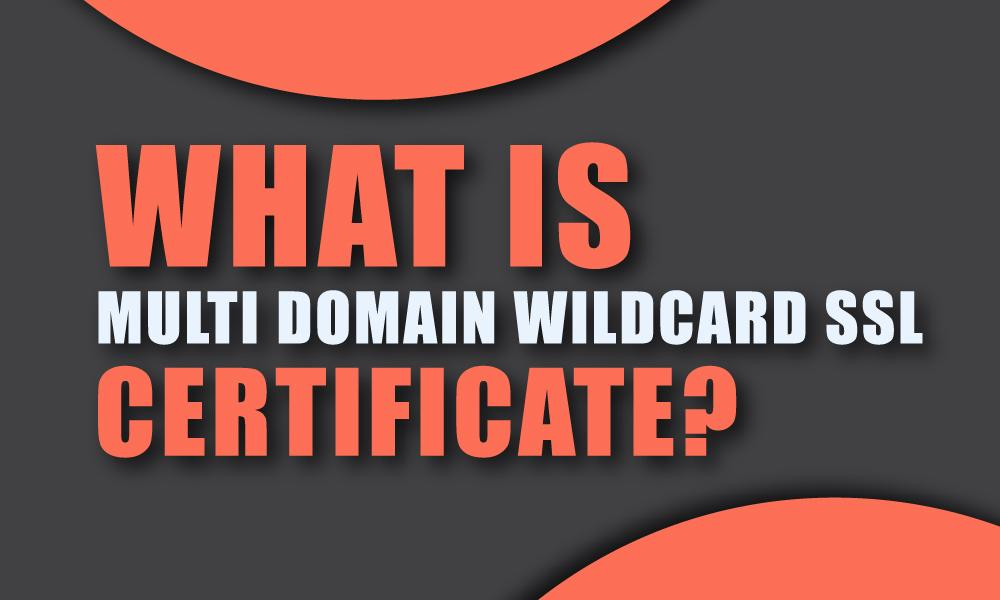 what is multi domain wildcard ssl certificate