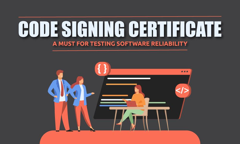 code signing certificate -must for testing software reliability