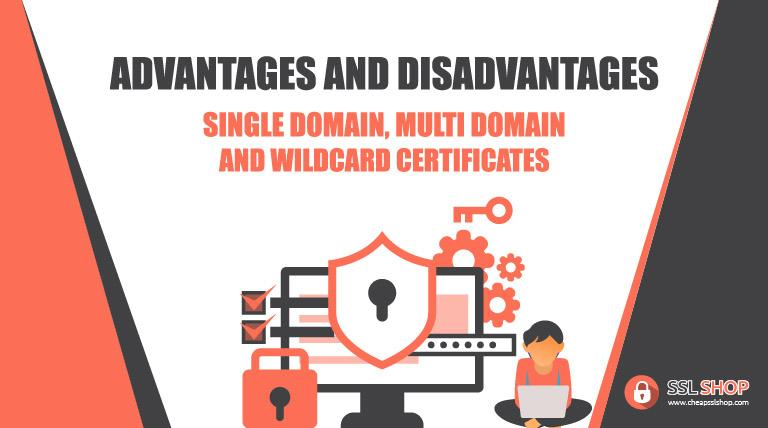 advantages and disadvantages of single domain multi domain and wildcard certificates